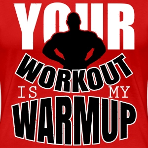 Your workout is my warmup T-shirts - Vrouwen Premium T-shirt