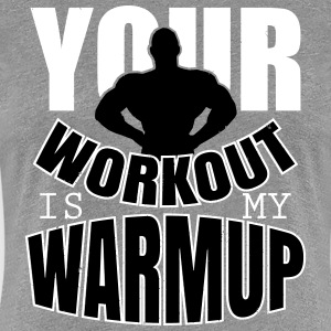 Your workout is my warmup T-shirts - Premium-T-shirt dam
