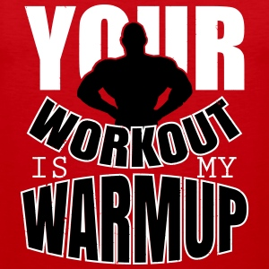 Your workout is my warmup Singlets - Premium singlet for menn