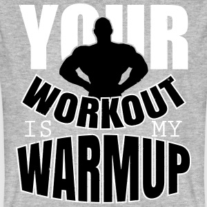 Your workout is my warmup Magliette - T-shirt ecologica da uomo