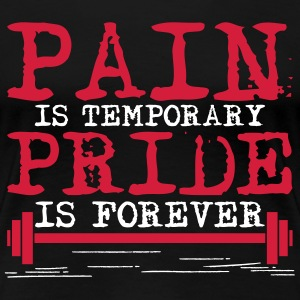 Pain is temporary, pride is forever T-shirts - Vrouwen Premium T-shirt