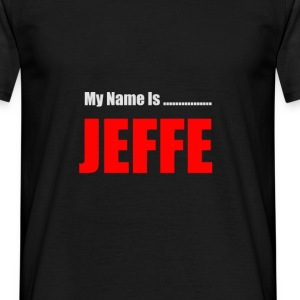 My Name Is Jeffe T-Shirts - Men's T-Shirt