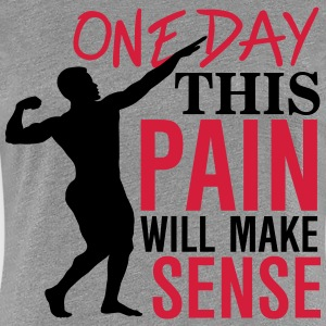 One day this pain will make sense T-shirts - Vrouwen Premium T-shirt