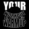 Your workout is my warmup - Bodybuiling T-shirts - slim fit T-shirt