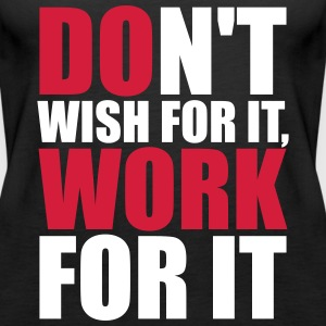 Don't wish for it, work for it Topit - Naisten premium hihaton toppi