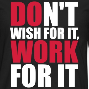 Don't wish for it, work for it Maglie a manica lunga - Maglietta Premium a manica lunga da uomo