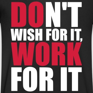 Don't wish for it, work for it Tee shirts - T-shirt Homme col V