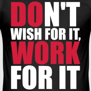 Don't wish for it, work for it T-Shirts - Männer Slim Fit T-Shirt