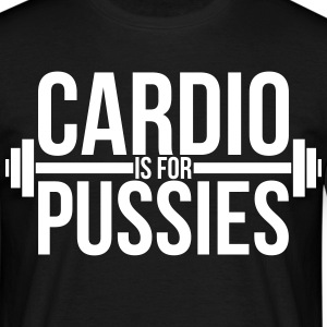 Cardio is for pussies T-Shirts - Männer T-Shirt