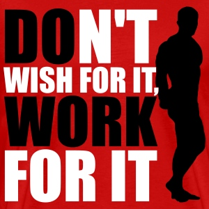Don't wish for it, work for it T-shirts - Mannen Premium T-shirt