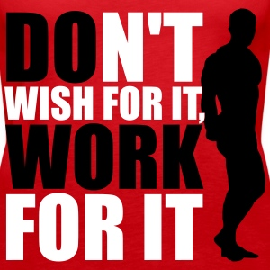 Don't wish for it, work for it Top - Canotta premium da donna