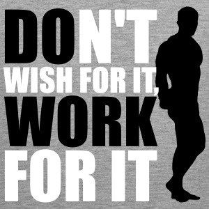 Don't wish for it, work for it Tank Tops - Herre Premium tanktop