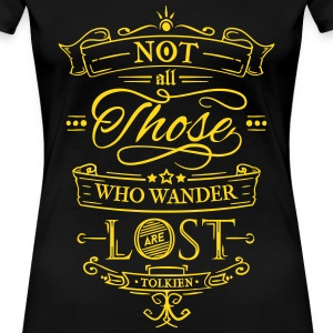 Not all those who wander are lost. T-Shirts - Frauen Premium T-Shirt