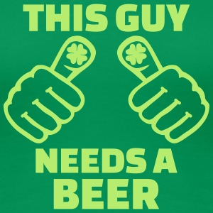 This guy needs a beer T-Shirts - Frauen Premium T-Shirt