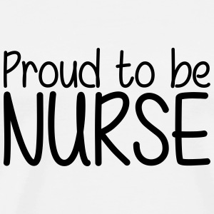 Proud to be Nurse T-skjorter - Premium T-skjorte for menn