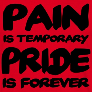 Pain is temporary - Pride is forever T-Shirts - Männer T-Shirt
