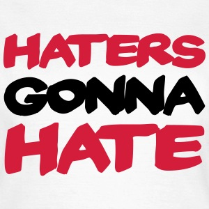 Haters gonna hate T-shirts - T-shirt dam