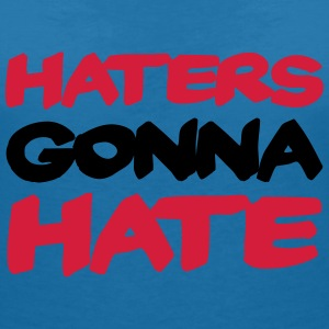 Haters gonna hate T-shirts - Vrouwen T-shirt met V-hals