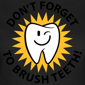 Don't forget to brush teeth T-Shirts - Frauen T-Shirt