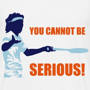 YOU CANNOT BE SERIOUS! T-Shirts - Men's T-Shirt