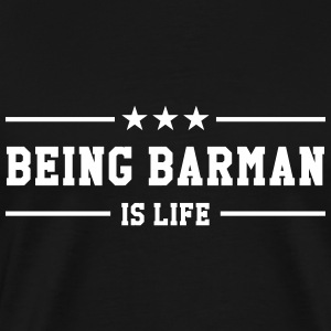 Being Barman is life T-shirts - Mannen Premium T-shirt