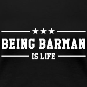 Being Barman is life Tee shirts - T-shirt Premium Femme