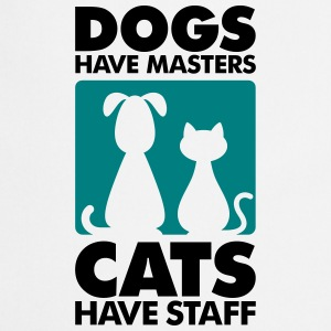Dogs have masters and cats have staff  Aprons - Cooking Apron