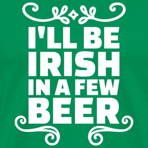 I'll be irish in a few beer T-Shirts - Männer Premium T-Shirt