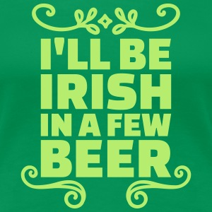 I'll be irish in a few beer T-Shirts - Frauen Premium T-Shirt