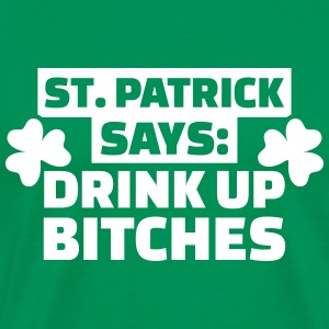 St. Patrick says drink up bitches T-Shirts - Männer Premium T-Shirt