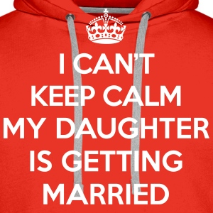 Keep Calm Daughter Married Pullover & Hoodies - Männer Premium Hoodie