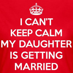 Keep Calm Daughter Married T-Shirts - Frauen T-Shirt