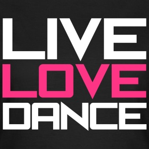 Live Love Dance T-shirts - Vrouwen T-shirt