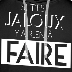 si t'es jaloux y as rien à faire, style alonzo Sweat-shirts - Sweat-shirt à capuche Premium pour hommes