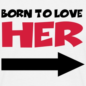 Born to love her T-shirts - Mannen T-shirt