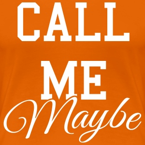 Call me maybe T-Shirts - Frauen Premium T-Shirt