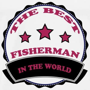 The best fisherman in the world 111 T-Shirts - Men's Premium T-Shirt