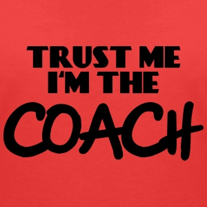 Trust me - I'm the Coach T-Shirts - Women's V-Neck T-Shirt