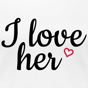I love her T-Shirts - Frauen Premium T-Shirt