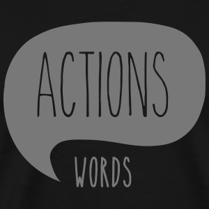 Action Speaks Louder Than Words T-Shirts - Men's Premium T-Shirt