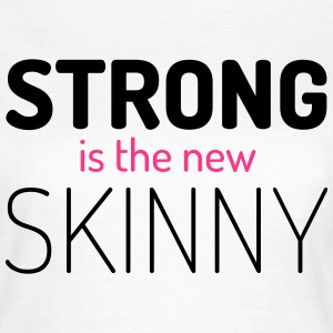 Strong New Skinny T-Shirts - Women's T-Shirt