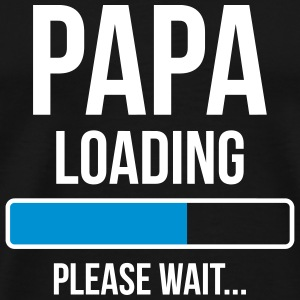 Papa Loading Please wait... T-Shirts - Men's Premium T-Shirt