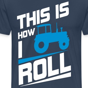 This is how I roll T-Shirts - Männer Premium T-Shirt