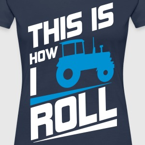 This is how I roll T-shirts - Vrouwen Premium T-shirt