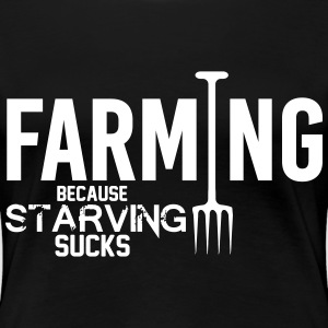 Farming: because starving sucks Camisetas - Camiseta premium mujer