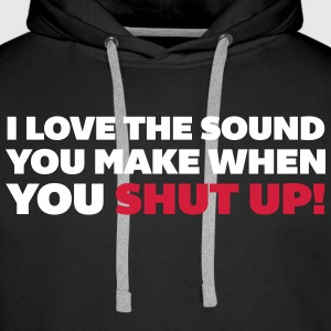 Shut Up! Hoodies & Sweatshirts - Men's Premium Hoodie