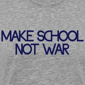 make school not war T-Shirts - Männer Premium T-Shirt