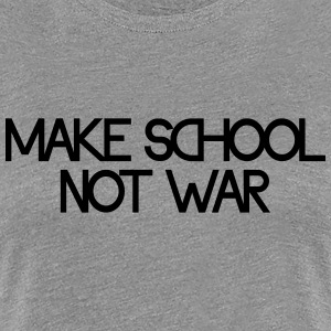 make school not war T-Shirts - Frauen Premium T-Shirt