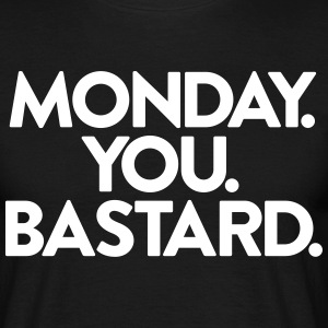 Monday. You. Bastard. - Männer T-Shirt