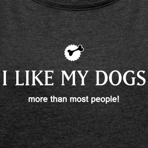 I like my dogs T-Shirts - Women's T-shirt with rolled up sleeves